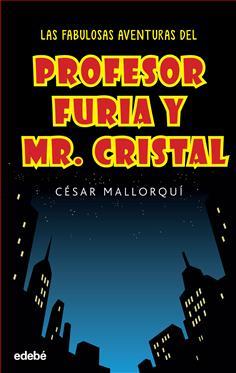 Las fabulosas aventuras del Profesor Furia y Mr. Cristal