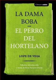 La Dama Boba Y El Perro Del Hortelano De Lope De Vega Grupo Edebé Publicaciones Infantiles Juveniles Y Para Adultos